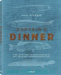 Captain's Dinner : A Life On the Sea & Authentic Recipes From Real Fishermen