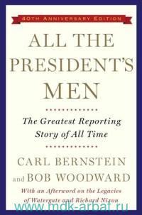 All the President's Men : The Greatest Reporting Story of All Time