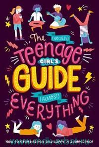 The (Neariy) Teenage Girl's Guide to (Almost) Everything