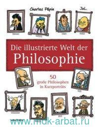 Die illustrierte Welt der Philosophie : 50 grosse Philosophen in Kurzportrats