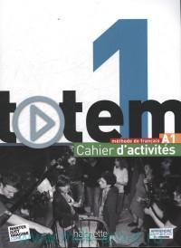 Totem 1 : Cahier d'Activites : Methode de Francais : A1
