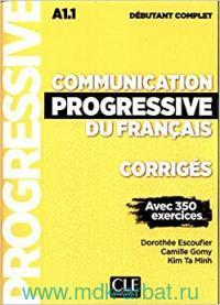 Communication Progressive du Francais : Corriges : Debutant Complet : Avec 350 Exercices : A1.1
