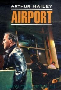 Аэропорт = Airport : книга для чтения на английском языке