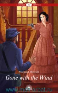 Gone with the Wind = Унесенные ветром : B2 : книга для чтения на английском языке
