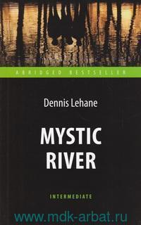 Mystic River = Таинственная река : книга для чтения на английском языке