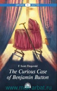 The Curious Case of Benjamin Button and Selected Tales of the Jazz Age Collection = «Загадочная история Бенджамина Баттона» и избранные рассказы из сборника «Сказки века джаза»: уровень B1