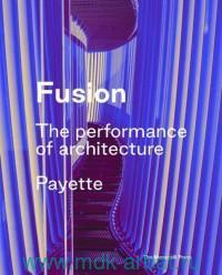 Fusion. The Performance of Architecture. Payette
