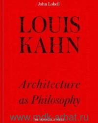 Louis Kahn : Architecture as Philosophy