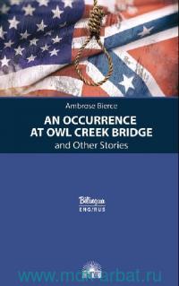 Случай на мосту через Совиный ручей и др. рассказы = An Occurrence at Owl Creek Bridge and Other Stories