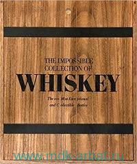 The Impossible Collection of Whiskey : The 100 Most Exceptional and Collectible Bottles
