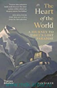 The Heart of the World : A Journey to Tibet's Lost Paradise
