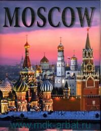 Moscow. History, Architecture, Art = Москва : История. Архитектура. Искусство