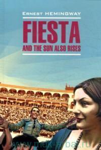 Фиеста и солнце восходит = Fiesta and the sun also rises : книга для чтения на английском языке