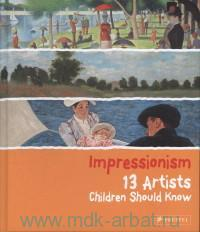 Impressionism. 13 Artists Children Should Know