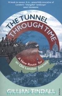 The Tunnel Through Time : A New Route for an Old London Journey