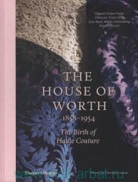 The House of Worth, 1858-1958 : The Birth of Haute Couture