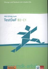 Mit Erfolg zum TestDaf : B2-C1 : Ubungs- und Testbuch
