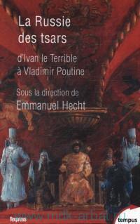 La Russie des tsars : d'Ivan le Terrible a Vladimir Poutine