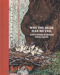 Why the Bear Has No Tail and Other Russian Folk Tales