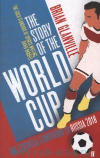 The Story of the World Cup : The Essential Companion to Russia 2018