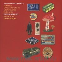 English Allsorts : Further Explorations in Unmitigated England