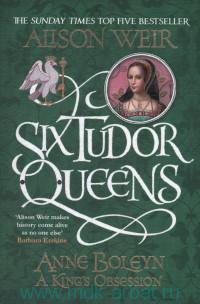 Six Tudor Queens : Anne Boleyn, A King's Obsession
