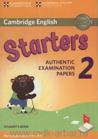Cambridge English Starters 2 : Student`s Book : Authentic Examination papers from : For Exam From 2018