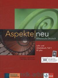 Aspekte Neu B1 plus : Mittelstufe Deutsch : Lehr- und Arbeitsbuch Teil 1