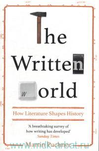 The Written World : How Literature Shapes History